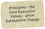 Principles - the Core Executive Values - drive Substantive Change